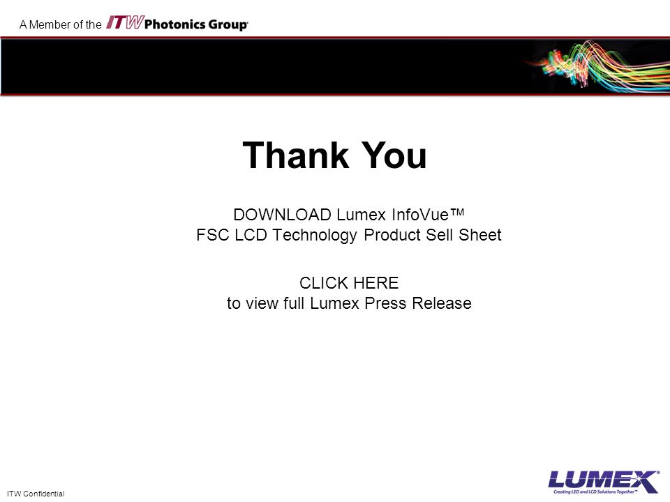 A Member of the ITW Confidential Thank You DOWNLOAD Lumex InfoVue™ FSC LCD Technology Product Sell Sheet CLICK HERE to view full Lumex Press Release