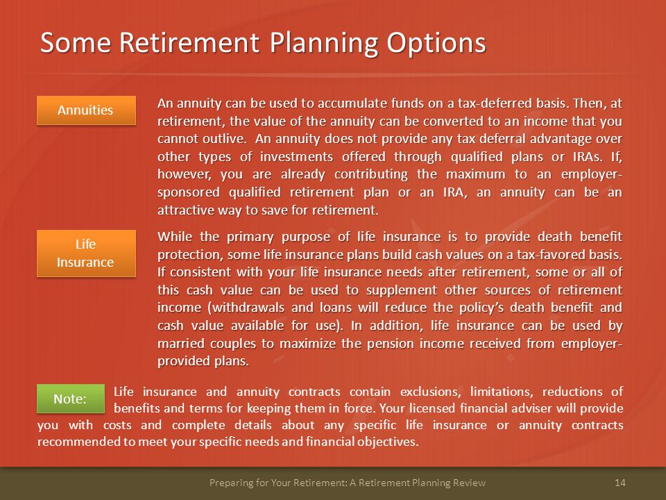 Some Retirement Planning Options 14Preparing for Your Retirement: A Retirement Planning Review An annuity can be used to accumulate funds on a tax-deferred basis.