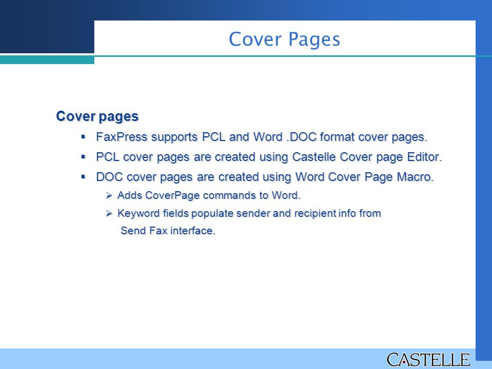 Cover pages  FaxPress supports PCL and Word.DOC format cover pages.