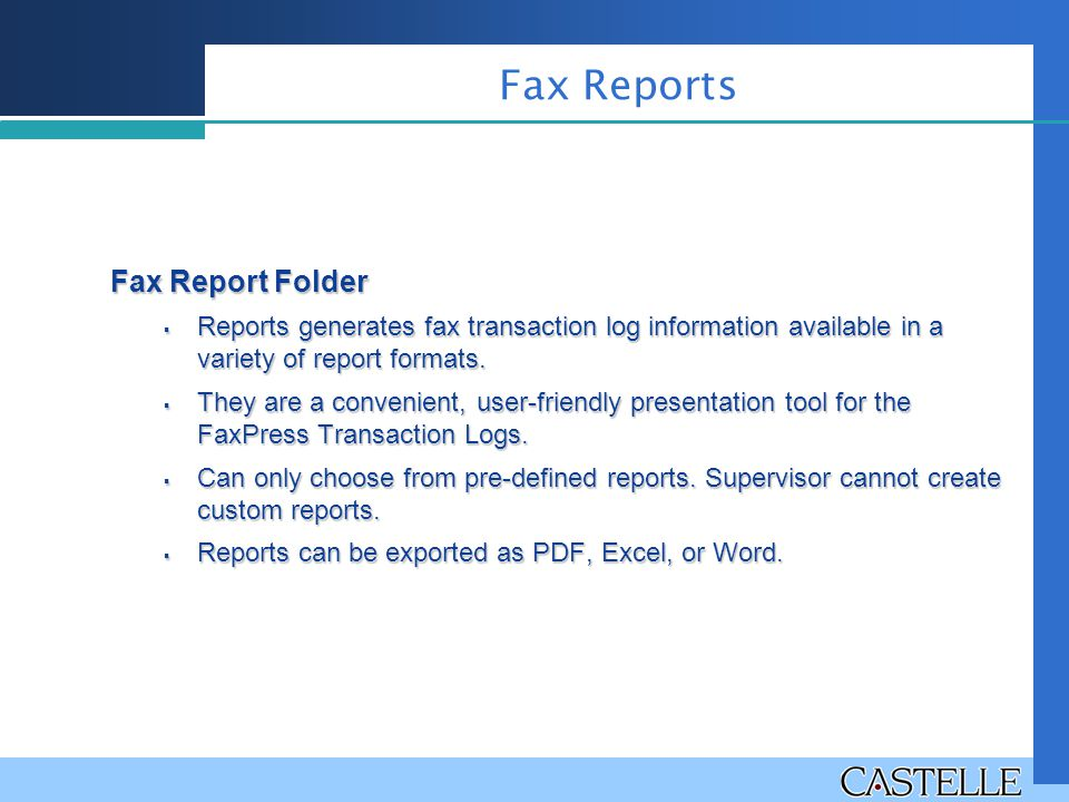 Fax Report Folder  Reports generates fax transaction log information available in a variety of report formats.