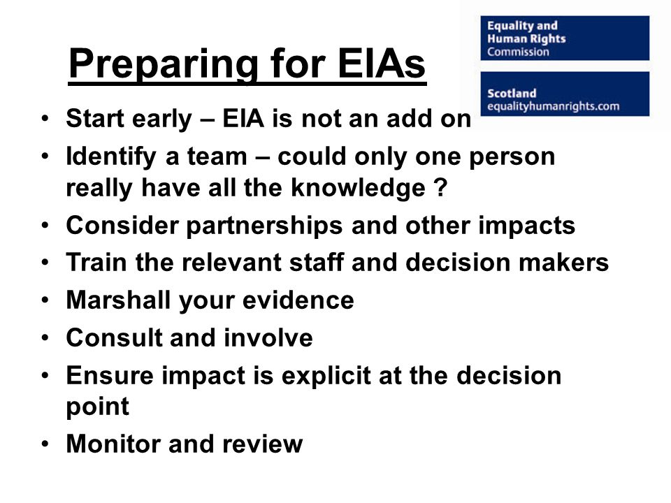 Approaching EIA Screenings – to identify relevance to the 3 aims of the duty Rapid EIA – where a policy has little impact on equality Full EIA – where a policy has some or significant impact on equality