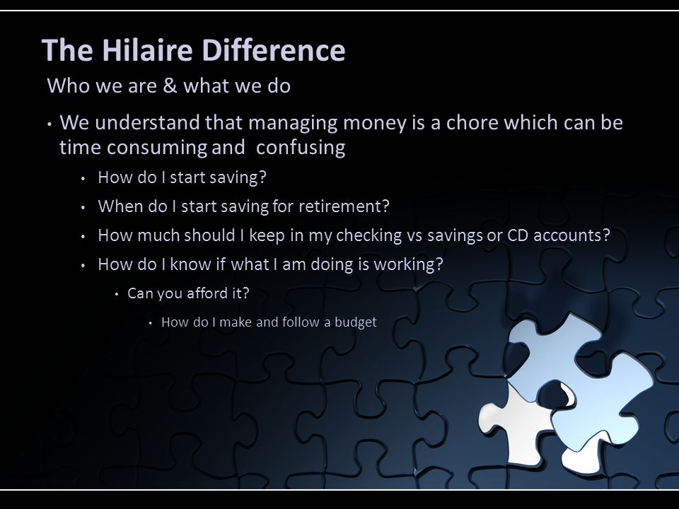 The Hilaire Difference We understand that managing money is a chore which can be time consuming and confusing How do I start saving.
