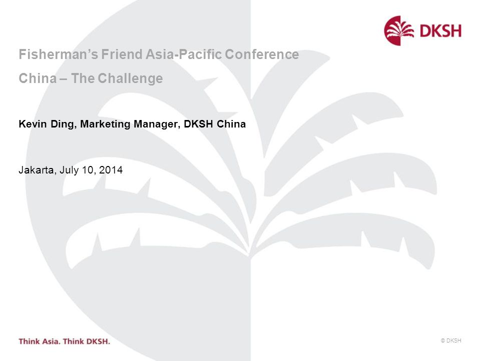 © DKSH Fisherman's Friend Asia-Pacific Conference China – The Challenge Kevin Ding, Marketing Manager, DKSH China Jakarta, July 10, 2014