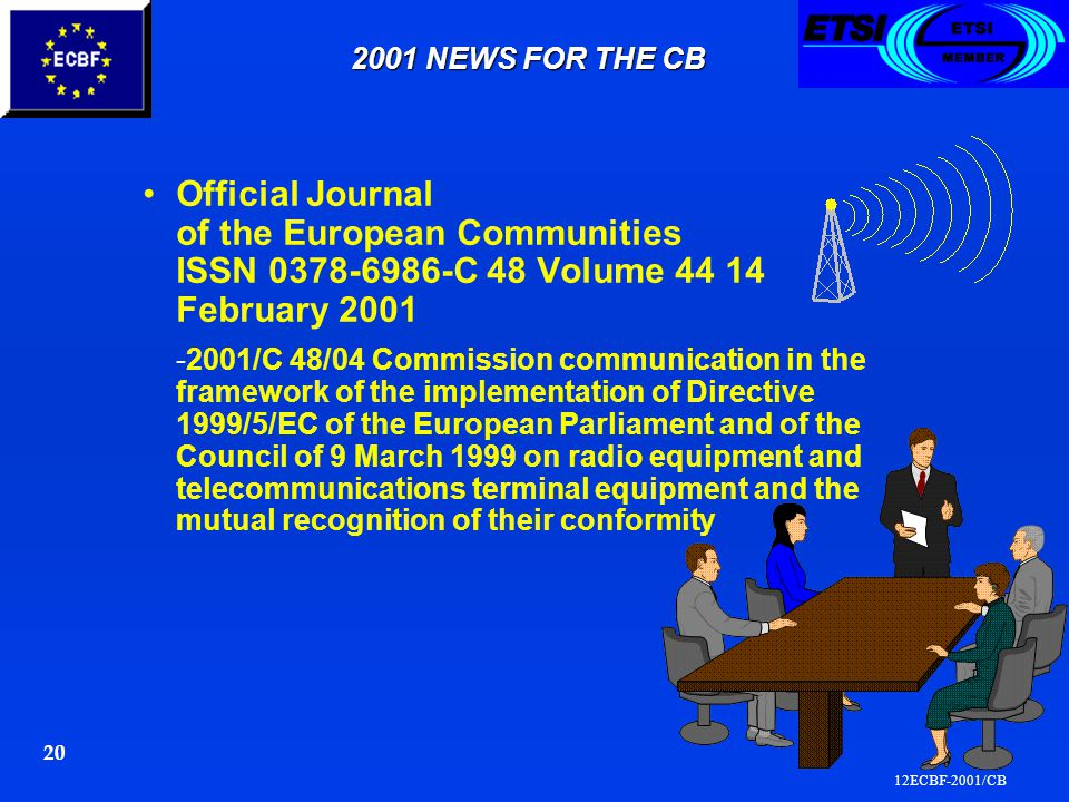 12ECBF-2001/CB 20 2001 NEWS FOR THE CB Official Journal of the European Communities ISSN 0378-6986-C 48 Volume 44 14 February 2001 -2001/C 48/04 Commission communication in the framework of the implementation of Directive 1999/5/EC of the European Parliament and of the Council of 9 March 1999 on radio equipment and telecommunications terminal equipment and the mutual recognition of their conformity