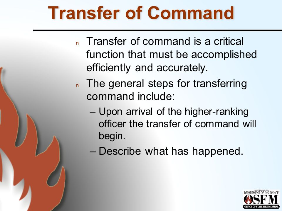 Transfer of Command n Transfer of command steps: –Whether anyone was / is injured or trapped.