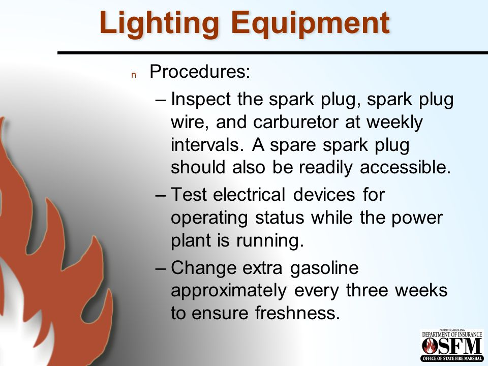 Lighting Equipment n Procedures: –Inspect the spark plug, spark plug wire, and carburetor at weekly intervals.