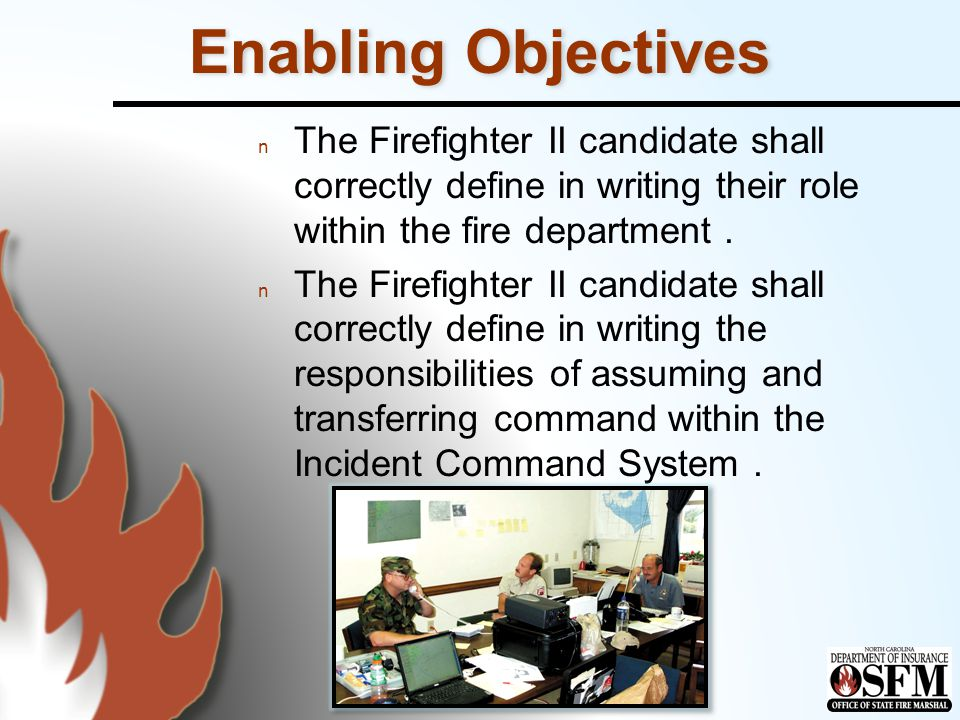 Enabling Objectives The Firefighter II candidate shall correctly define in writing their role within the fire department.