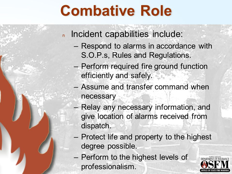 Combative Role n Incident capabilities include: –Respond to alarms in accordance with S.O.P.s, Rules and Regulations.