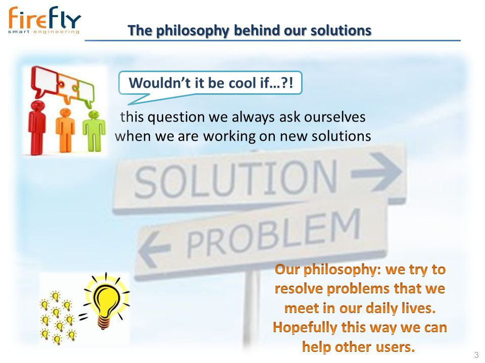3 The philosophy behind our solutions Wouldn't it be cool if…?.