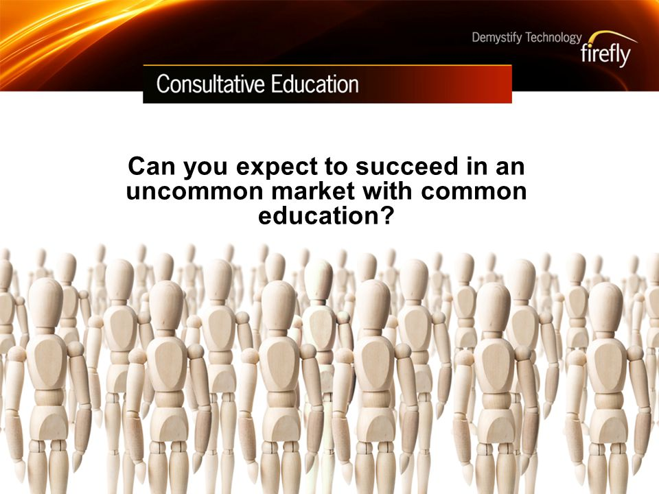 Can you expect to succeed in an uncommon market with common education