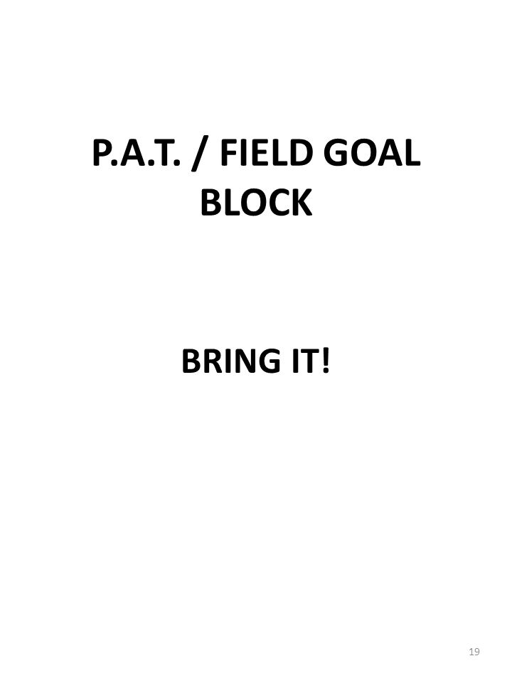 P.A.T. / FIELD GOAL BLOCK BRING IT! 19