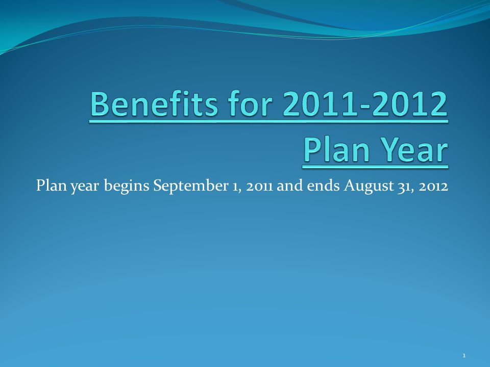 Plan year begins September 1, 2011 and ends August 31, 2012 1
