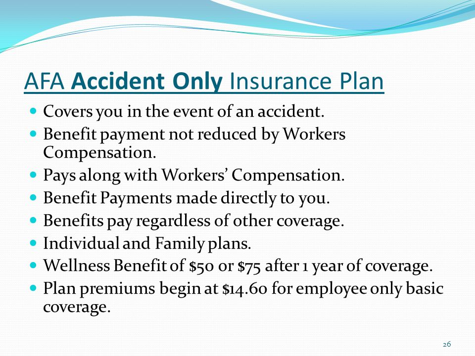 AFA Accident Only Insurance Plan Covers you in the event of an accident.