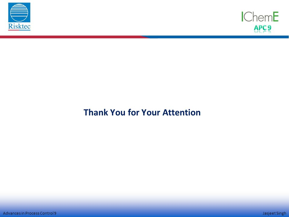 Advances in Process Control 9 Jasjeet Singh Thank You for Your Attention