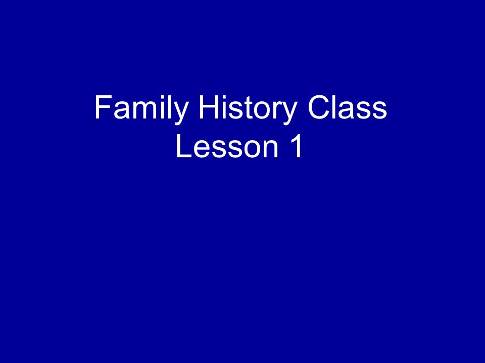 Family History Class Lesson 1