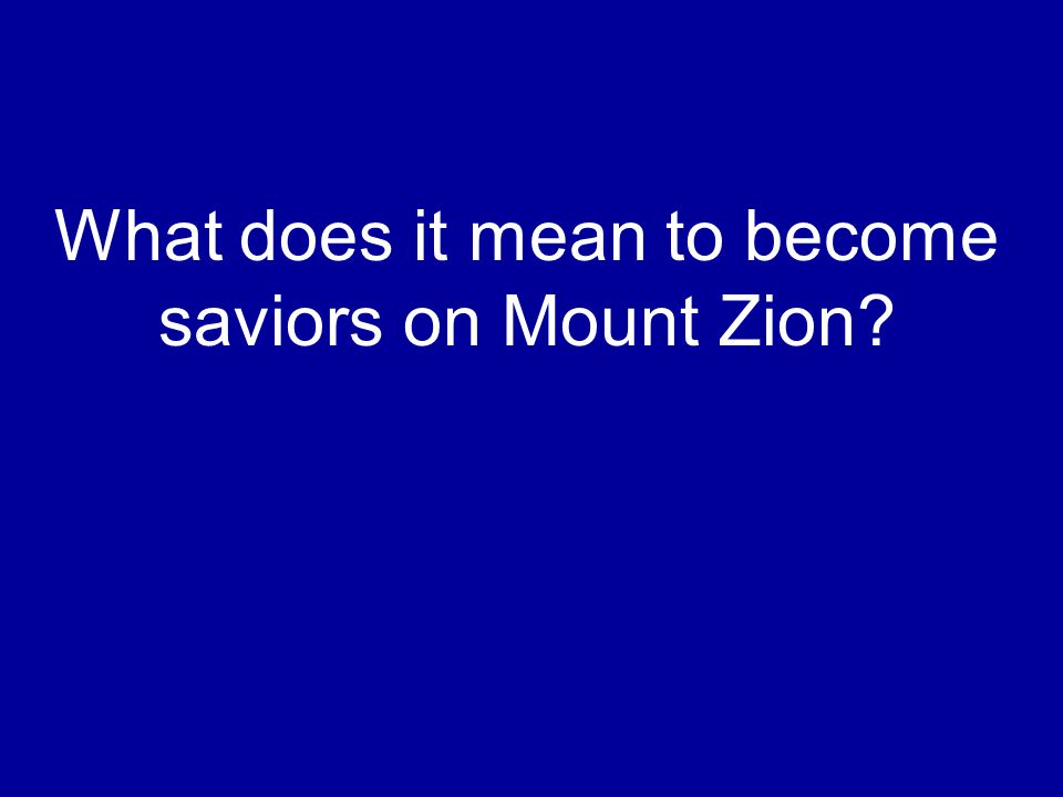 What does it mean to become saviors on Mount Zion?