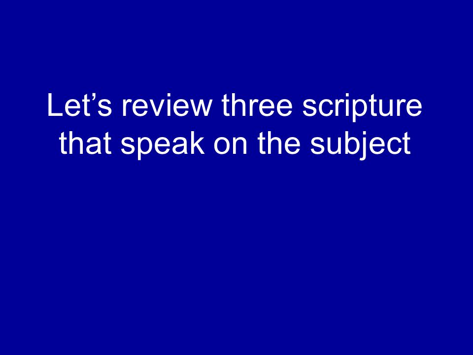 Let's review three scripture that speak on the subject