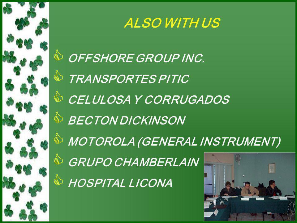 OUR CLIENTS INCLUDE  FORD MOTOR COMPANY  MAQUILAS TETAKAWI  GRUPO MODELO  COMISION FEDERAL DE ELECTRICIDAD  BIMBO  GRUPO PEREZ ALVAREZ  GRUPO ADUANAL MAYER