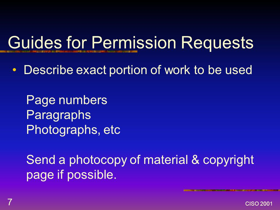 CISO 2001 7 Describe exact portion of work to be used Page numbers Paragraphs Photographs, etc Send a photocopy of material & copyright page if possible.