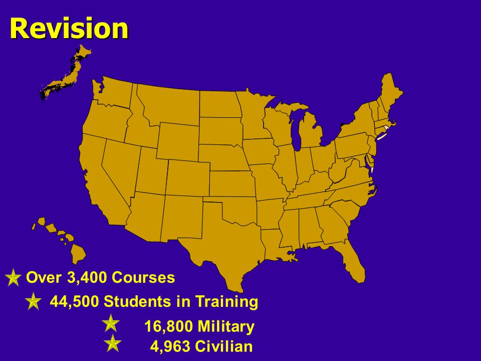 166 Total Direct Reporting Activities 28 Detachments 9 Host Commands 35 Schoolhouses 27 Overseas Remote Sites 2 Area Coordination Regions 17 Medical / Dental Commands Programs Recruit Training Officer Accession NROTC – 57 Units (143 Schools) Officer Candidate School Initial Skill Training (OFF/ENL) Skill Progression Training (OFF/ENL) Functional Skill Training (OFF/ENL) Undergraduate Flight Training Professional Development Leadership Training Continuum Navy College Program – 64 Offices Homeport Training Local Training Authorities – 7 Sites Navy Learning Network Over 3,400 Courses Every Sailor in the Navy is a CNET Graduate Japan Pearl South Texas Complex San Diego 44,500 Students in Training 21,700 Employees 16,800 Military 4,963 Civilian Port Hueneme PACNORWEST Groton Newport Too much information Mayport Kings Bay Charleston Norfolk Pensacola Athens Meridian Great Lakes