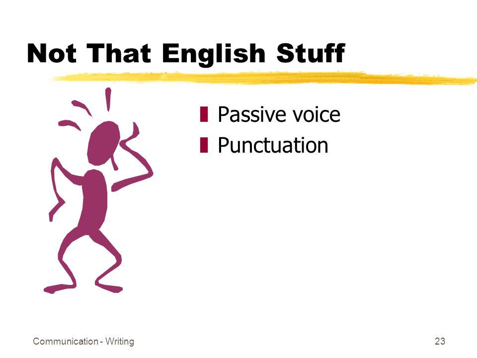 Communication - Writing23 Not That English Stuff zPassive voice zPunctuation