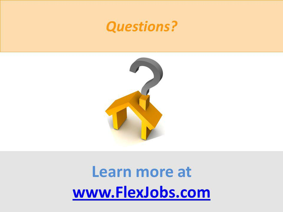 Learn more at www.FlexJobs.com www.FlexJobs.com Questions?