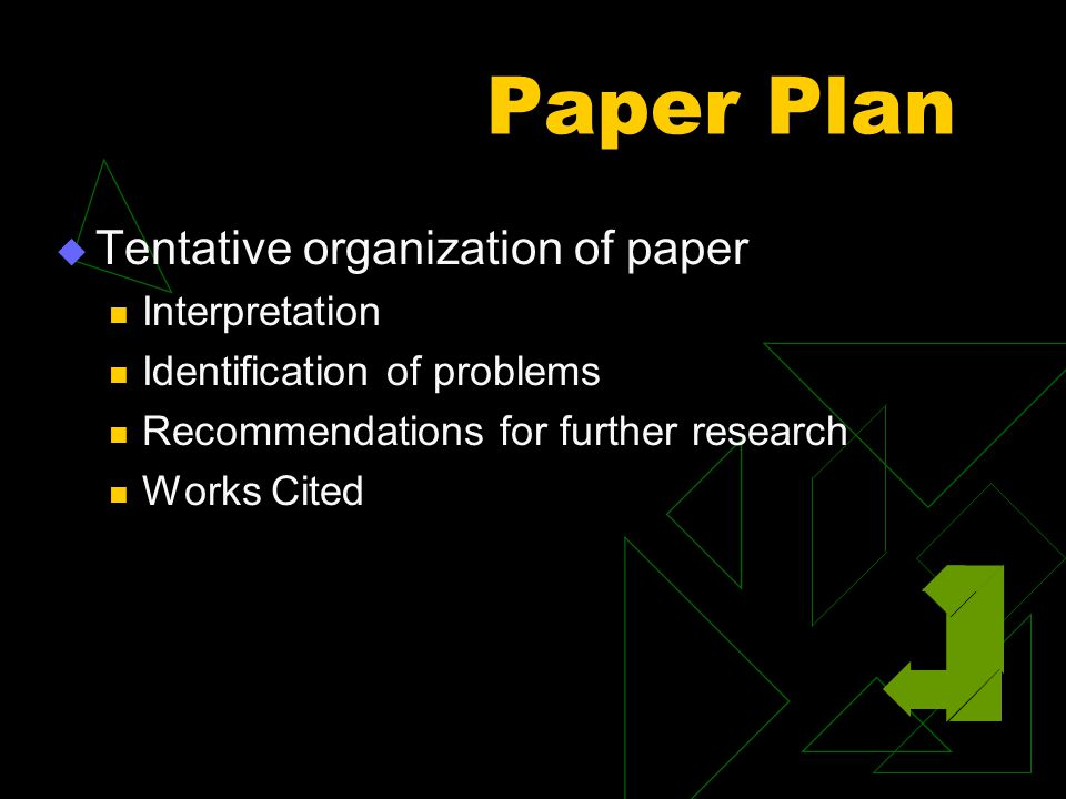 Paper Plan  Tentative organization of paper Interpretation Identification of problems Recommendations for further research Works Cited