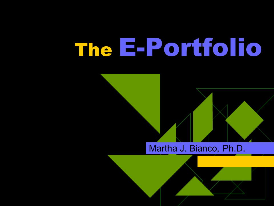 The E-Portfolio Martha J. Bianco, Ph.D.