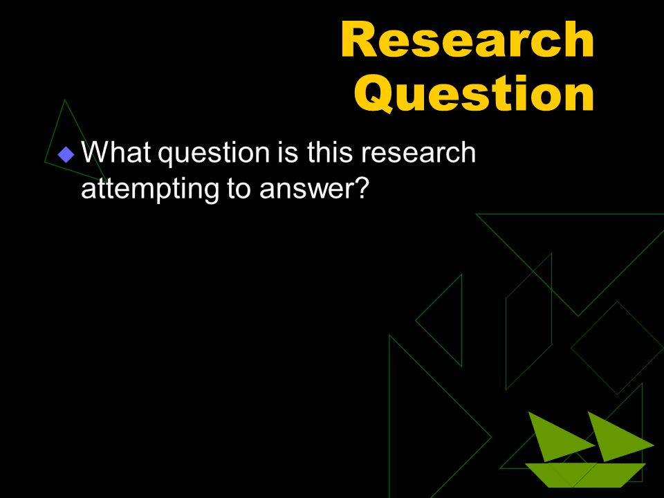 Research Question  What question is this research attempting to answer