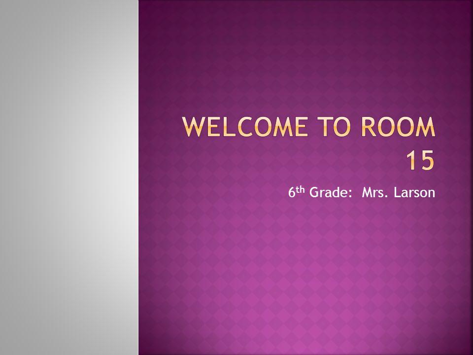 6 th Grade: Mrs. Larson