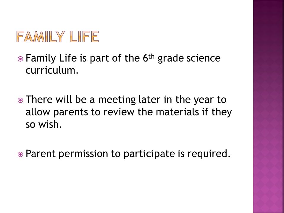  Family Life is part of the 6 th grade science curriculum.