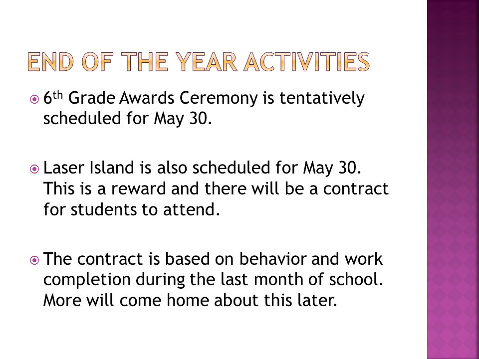  6 th Grade Awards Ceremony is tentatively scheduled for May 30.