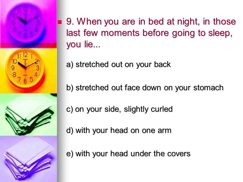 9. When you are in bed at night, in those last few moments before going to sleep, you lie... a) stretched out on your back 9. When you are in bed at n