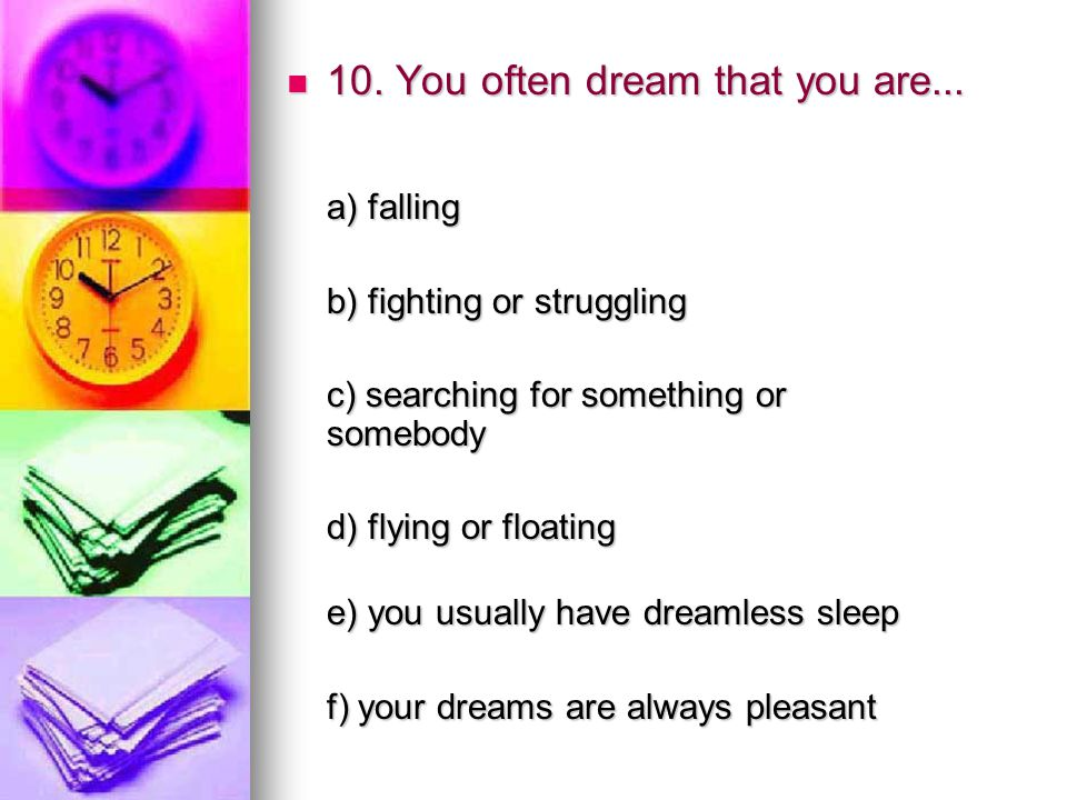 10. You often dream that you are... 10. You often dream that you are... a) falling a) falling b) fighting or struggling b) fighting or struggling c) s