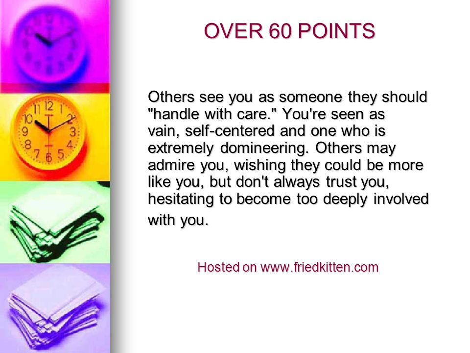 OVER 60 POINTS Others see you as someone they should