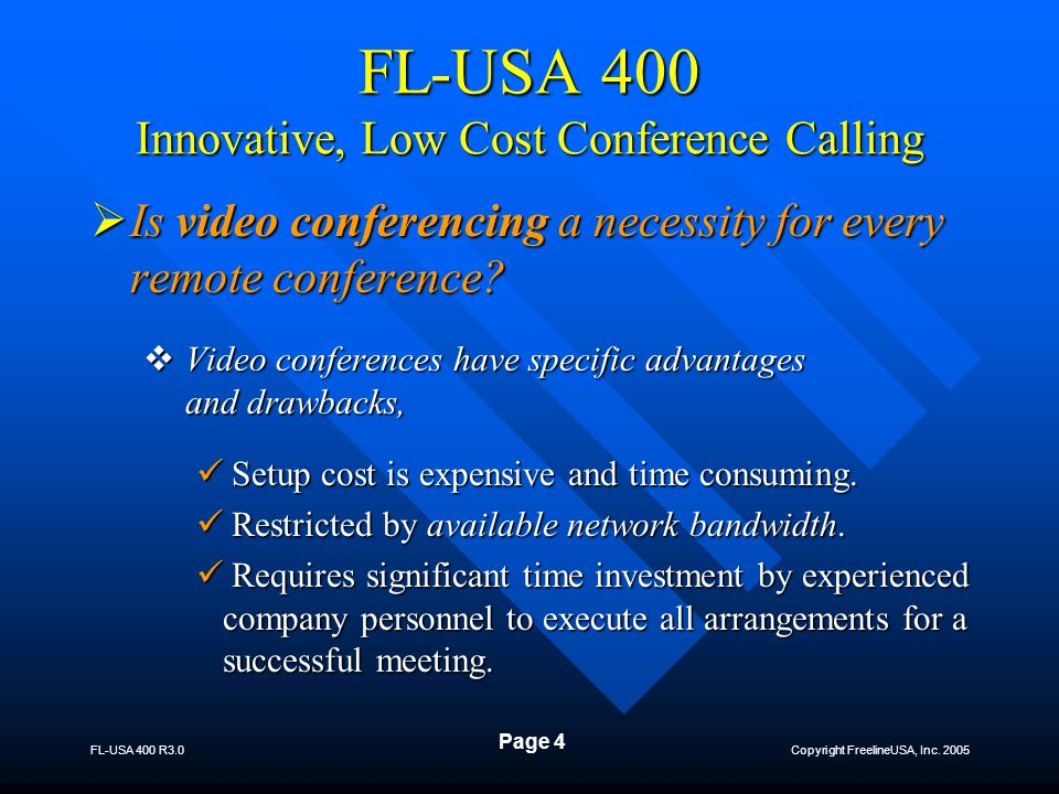 Copyright FreelineUSA, Inc. 2005 FL-USA 400 R3.0 Page 4 FL-USA 400 Innovative, Low Cost Conference Calling  Is video conferencing a necessity for eve