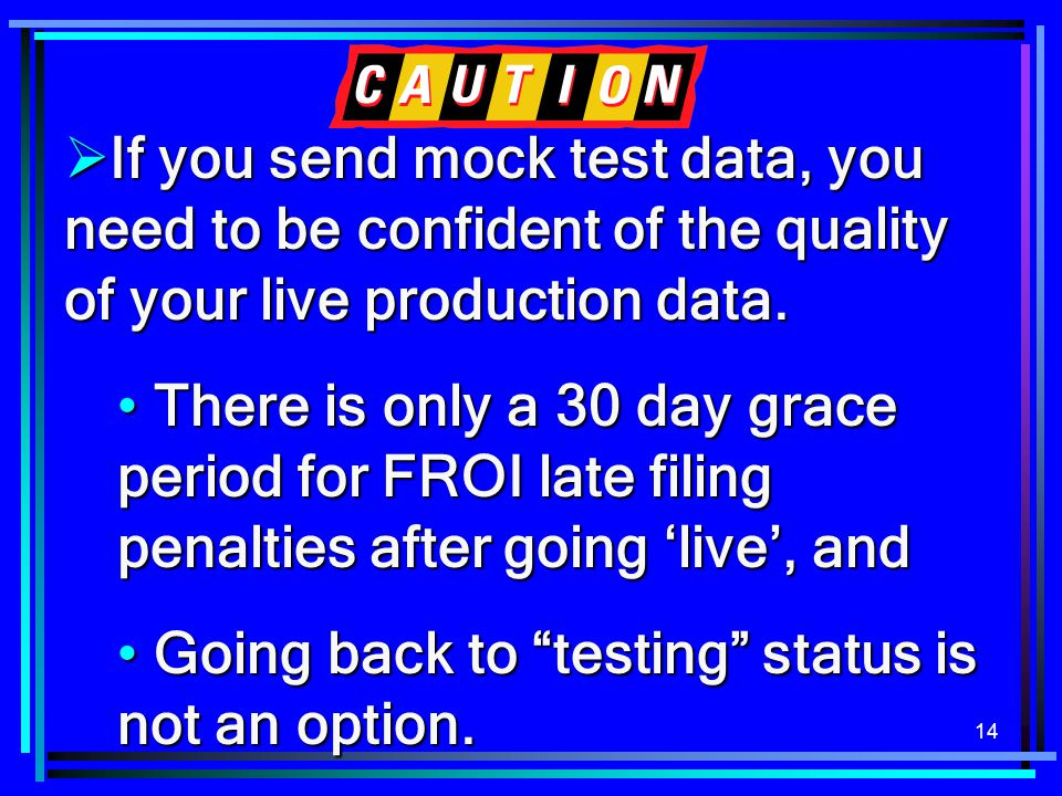 14  If you send mock test data, you need to be confident of the quality of your live production data.