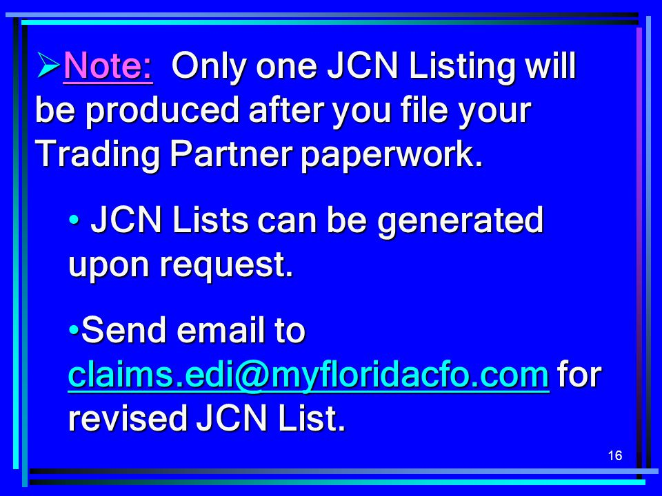 16  Note: Only one JCN Listing will be produced after you file your Trading Partner paperwork. JCN Lists can be generated upon request. JCN Lists can
