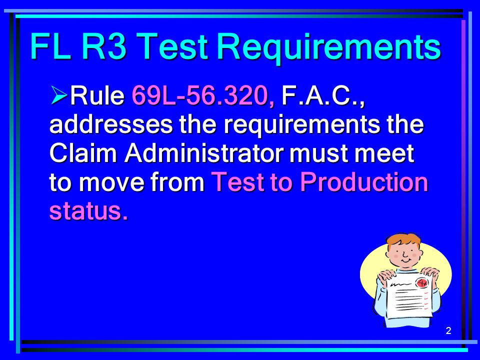 2 FL R3 Test Requirements  Rule 69L-56.320, F.A.C., addresses the requirements the Claim Administrator must meet to move from Test to Production status.