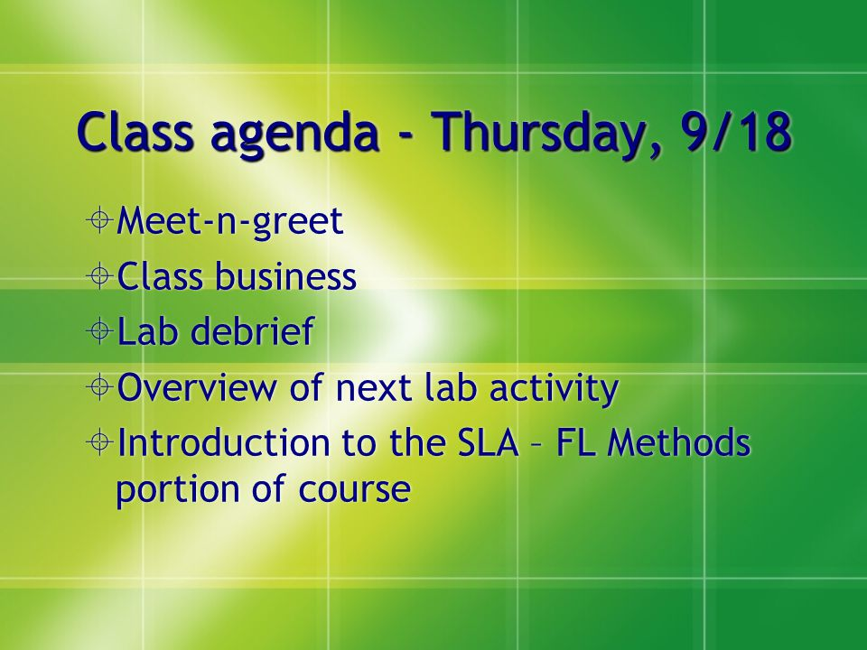 Class agenda - Thursday, 9/18  Meet-n-greet  Class business  Lab debrief  Overview of next lab activity  Introduction to the SLA – FL Methods portion of course