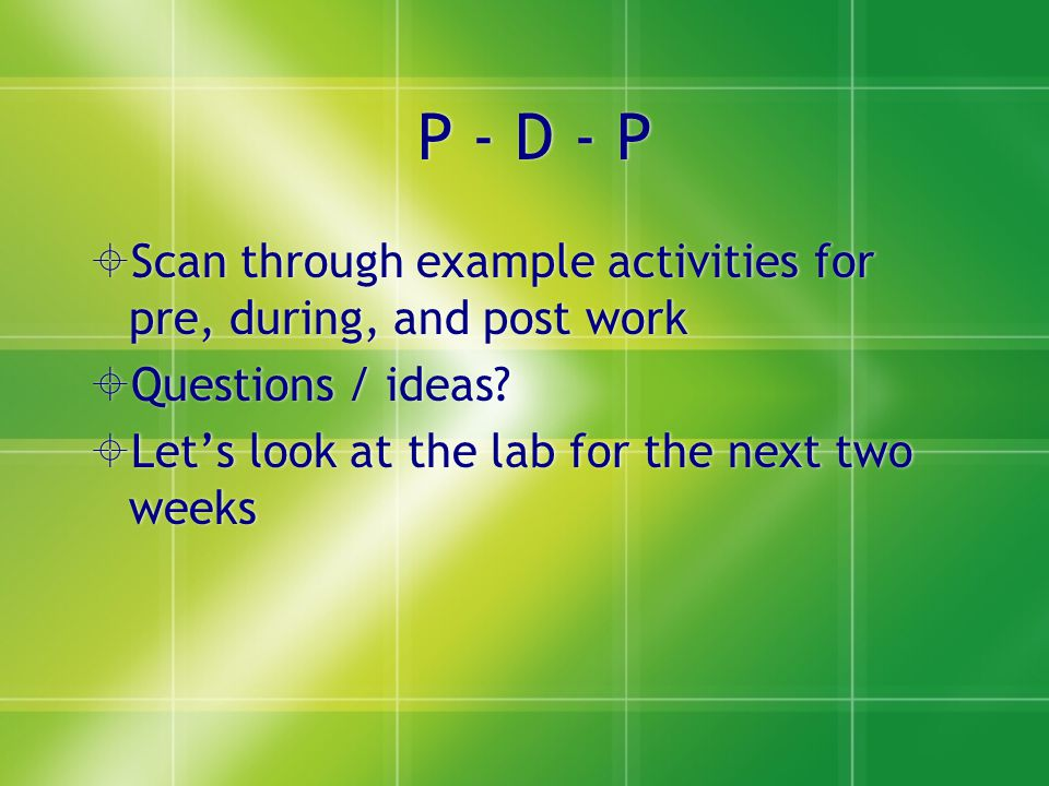 P - D - P  Scan through example activities for pre, during, and post work  Questions / ideas.
