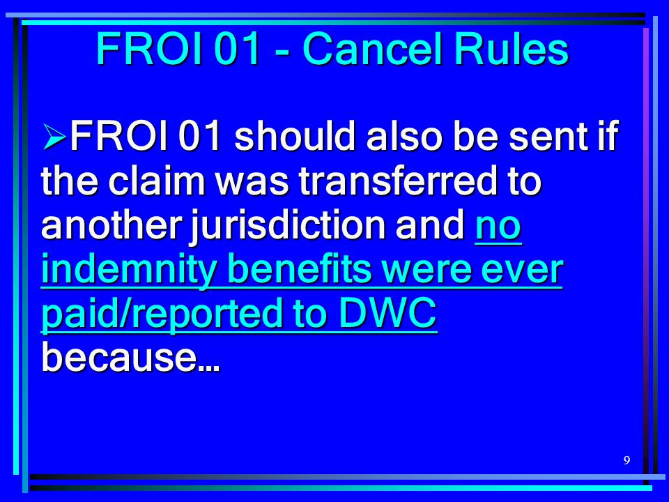 20 Caveats and Tips for Filing FROI 01  If the FROI 01 was filed in error and the entire claim was never intended to be cancelled, contact the Claims EDI Team for assistance.