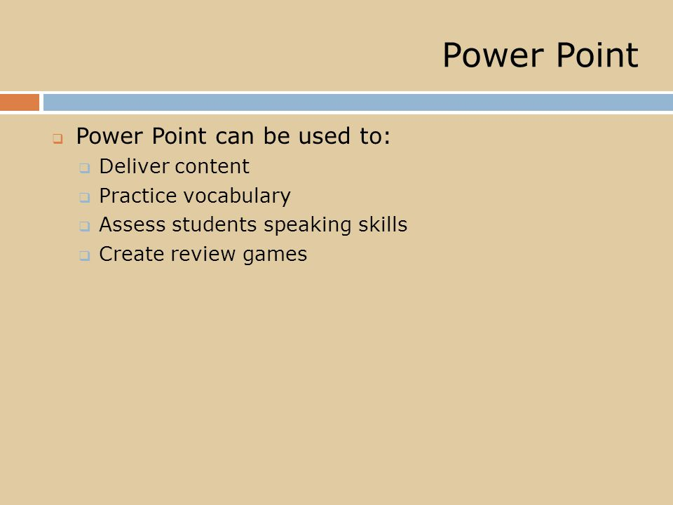 Power Point  Power Point can be used to:  Deliver content  Practice vocabulary  Assess students speaking skills  Create review games