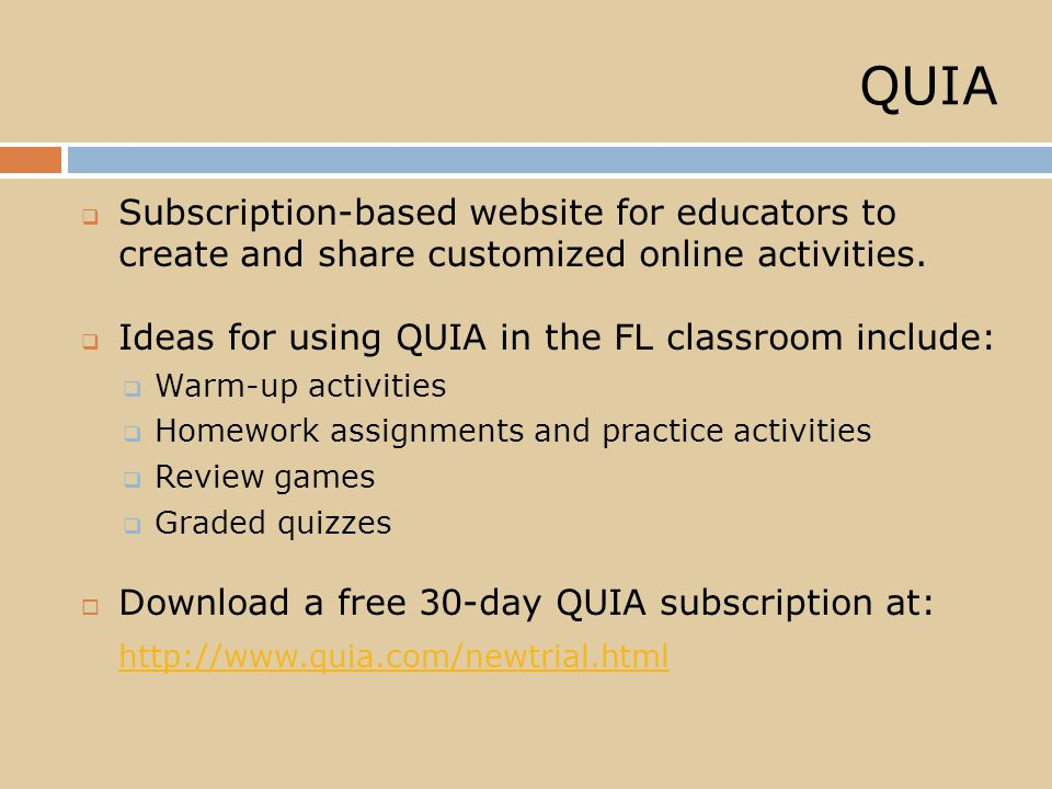 QUIA  Subscription-based website for educators to create and share customized online activities.