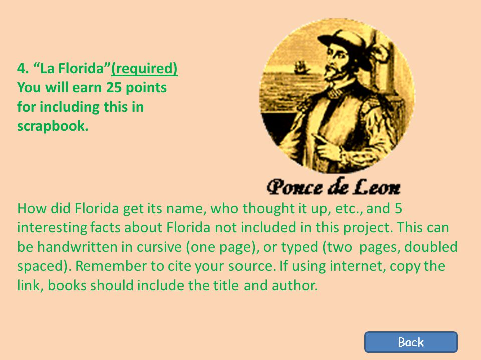 """4. """"La Florida""""(required) You will earn 25 points for including this in scrapbook. How did Florida get its name, who thought it up, etc., and 5 intere"""