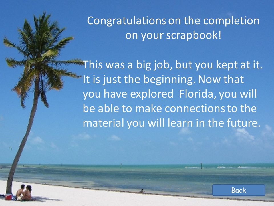 Congratulations on the completion on your scrapbook! This was a big job, but you kept at it. It is just the beginning. Now that you have explored Flor
