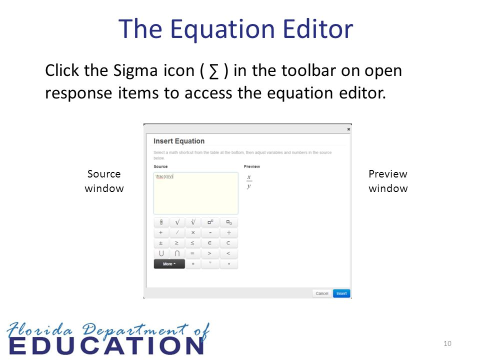 10 The Equation Editor Source window Preview window Click the Sigma icon ( ∑ ) in the toolbar on open response items to access the equation editor.