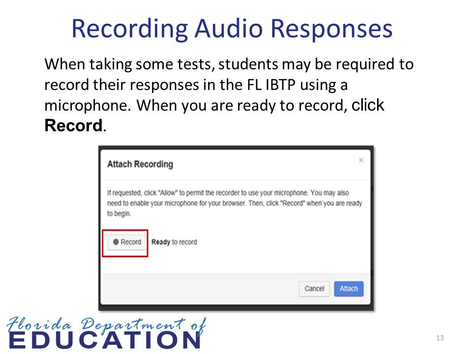 13 Recording Audio Responses When taking some tests, students may be required to record their responses in the FL IBTP using a microphone.