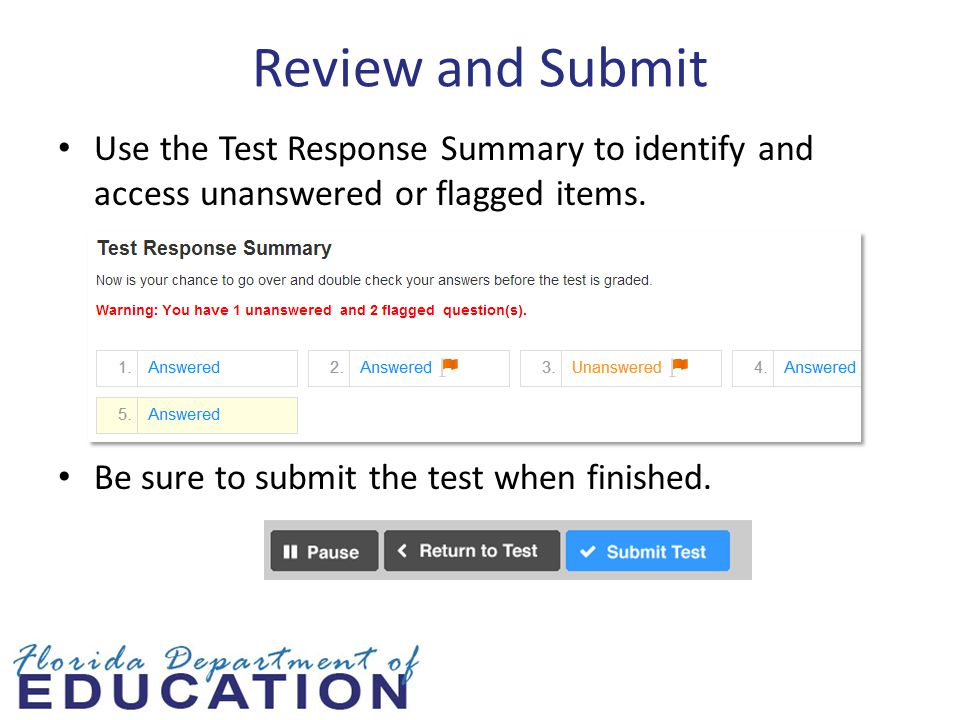 Review and Submit Use the Test Response Summary to identify and access unanswered or flagged items.