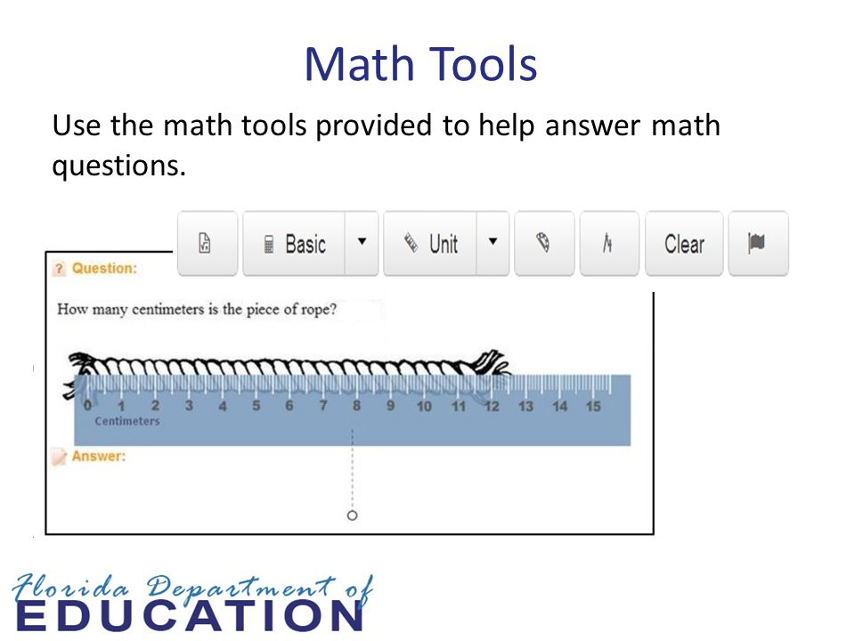 Math Tools Use the math tools provided to help answer math questions.